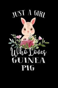 Paperback Just a Girl Who Loves Guinea Pig : Perfect Guinea Pig Lover Gift for Girl. Cute Notebook for Guinea Pig Lover. Gift It to Your Sister, Daughter, Mother, Mom, Grandpa Who Loves Guinea Pig. 100 Pages Notebook Book