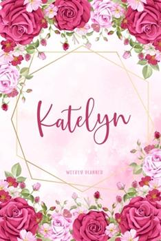 Paperback Katelyn Weekly Planner: Time Management Organizer Appointment To Do List Academic Notes Schedule Personalized Personal Custom Name Student Teachers Womens Watercolor Flower Gift Book