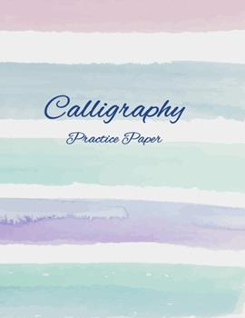 Paperback Calligraphy Practice Paper: Blank Beginner Writing Guide Pages for Traditional or Modern Creative Brush Hand Lettering Book