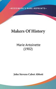 Hardcover Makers Of History: Marie Antoinette (1902) Book