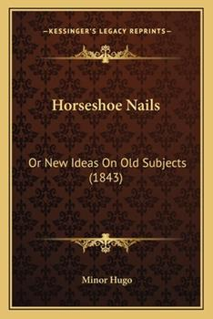 Paperback Horseshoe Nails : Or New Ideas on Old Subjects (1843) Book