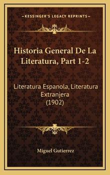 Hardcover Historia General de la Literatura, Part 1-2 : Literatura Espanola, Literatura Extranjera (1902) Book