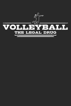 Paperback Volleyball - The legal drug: Weekly & Monthly Planner 2020 - 52 Week Calendar 6 x 9 Organizer - Gift For Volleyball Players And Beach Volleyball Pl Book