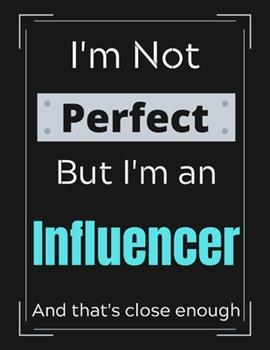 Paperback I'm Not Perfect But I'm Influencer And that's close enough: Influencer Notebook/ Journal/ Notepad/ Diary For Work, Men, Boys, Girls, Women And Workers Book