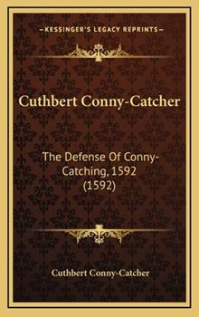 Hardcover Cuthbert Conny-Catcher : The Defense of Conny-Catching, 1592 (1592) Book