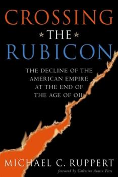 Paperback Crossing the Rubicon: The Decline of the American Empire at the End of the Age of Oil Book