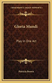 Hardcover Gloria Mundi : Play in One Act Book