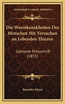 Hardcover Die Wurmkrankheiten des Menschen Mit Versuchen an Lebenden Thieren : Gekronte Preisschrift (1855) Book
