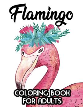 Paperback Flamingo Coloring Book for Adults: Stress Relieving Coloring Pages, Flamingo Illustrations And Designs To Color For Relaxation Book
