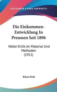 Hardcover Die Einkommen-Entwicklung in Preussen Seit 1896 : Nebst Kritik an Material und Methoden (1911) Book