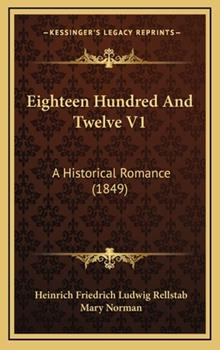 Hardcover Eighteen Hundred And Twelve V1: A Historical Romance (1849) Book