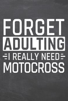 Paperback Forget Adulting I Really Need Motocross : Motocross Notebook, Planner or Journal - Size 6 X 9 - 110 Dot Grid Pages - Office Equipment, Supplies, Gear -Funny Motocross Gift Idea for Christmas or Birthday Book