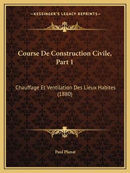 Paperback Course de Construction Civile, Part : Chauffage et Ventilation des Lieux Habites (1880) Book