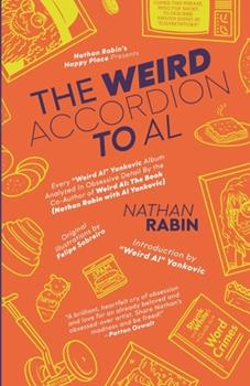 """The Weird Accordion to Al: Every """"Weird Al"""" Yankovic Album Analyzed in Obsessive Detail by the Co-Author of Weird Al: The Book (with Al Yankovic) 1087859492 Book Cover"""