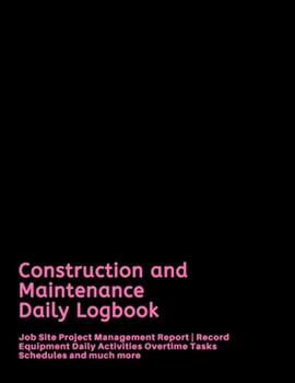 Paperback Construction and Maintenance Daily Logbook : Job Site Project Management Report - Record Equipment Daily Activities Overtime Tasks Schedules and Much More Book