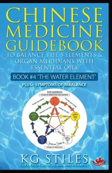 Paperback Chinese Medicine Guidebook Essential Oils to Balance the Water Element & Organ Meridians Book