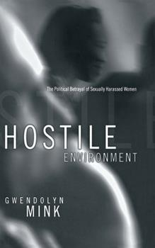 Hostile Environment: The Political Betrayal of Sexually Harassed Women 0801436443 Book Cover