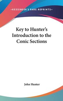Hardcover Key to Hunter's Introduction to the Conic Sections Book