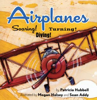 Airplanes!: Soaring! Diving! Turning! (Things That Go!) - Book  of the Things that Go!