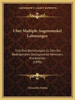 Paperback Uber Multiple Augenmuskel Lahmungen : Und Ihre Beziehungen Zu Den Sie Bedingenden, Vorzugsweise Nervosen, Krankheiten (1896) Book