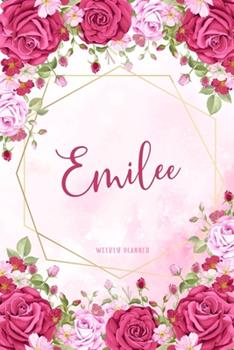 Paperback Emilee Weekly Planner: Custom Name Personal To Do List Academic Schedule Logbook Organizer Appointment Student School Supplies Time Management Womens Girls Pink Floral Gift Book