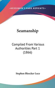 Hardcover Seamanship : Compiled from Various Authorities Part 1 (1866) Book