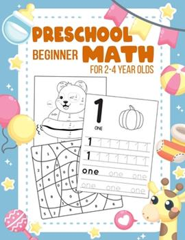 Paperback Preschool Beginner Math For 2-4 Year Olds: Addition, Subtraction, Tracing Numbers, Colouring, and More Games! Worksheets Kindergarten and Kids Book