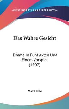 Hardcover Das Wahre Gesicht : Drama in Funf Akten und Einem Vorspiel (1907) Book