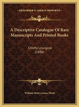 Hardcover A Descriptive Catalogue of Rare Manuscripts and Printed Books : Chiefly Liturgical (1886) Book