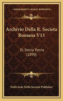 Hardcover Archivio Della R Societa Romana V13 : Di Storia Patria (1890) Book