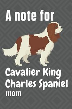 Paperback A note for Cavalier King Charles Spaniel mom: For Cavalier King Charles Spaniel Dog Fans Book