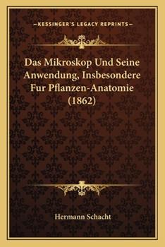 Paperback Das Mikroskop und Seine Anwendung, Insbesondere Fur Pflanzen-Anatomie Book