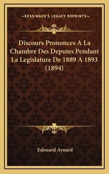 Hardcover Discours Prononces a la Chambre des Deputes Pendant la Legislature de 1889 A 1893 Book