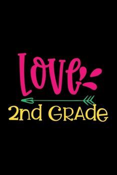 Paperback Love 2nd Grade : Awesome Teacher Journal Notebook - Planner, Inspiring Sayings from Students, Teacher Funny Gifts Appreciation/Retirement, (Pre-K, Kindergarten & Elementary Teacher Memory Book) Book