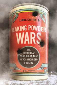 Baking Powder Wars: The Cutthroat Food Fight that Revolutionized Cooking 0252041089 Book Cover