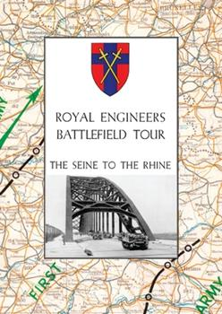 Paperback Royal Engineers Battlefield Tour: THE SEINE TO THE RHINE: Vol. 1 - An Account of the Operations Included in the Tour & Vol. 2 - A Guide to the Conduct Book
