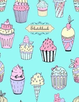 Paperback Sketchbook : My Sweety Cupcake Ice Cream Sketchbook for Girls: 110 Pages of 8. 5 X 11 Blank Paper for Drawing, Doodling or Sketching (Sketchbooks for Kids) Book