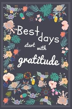 Paperback Best Days Start with Gratitude : Gratitude Journal: a 1 Year/ 52 Weeks Guide to Live with Gratitude and Be Thankful Book
