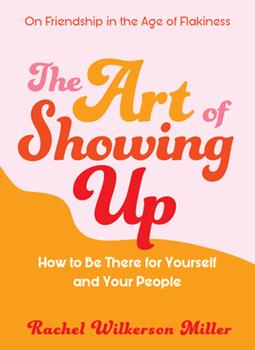 Paperback The Art of Showing Up : How to Be There for Yourself and Your People Book