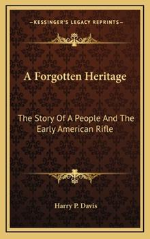Hardcover A Forgotten Heritage : The Story of A People and the Early American Rifle Book