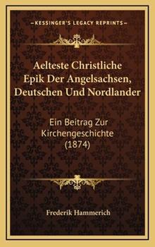 Hardcover Aelteste Christliche Epik der Angelsachsen, Deutschen und Nordlander : Ein Beitrag Zur Kirchengeschichte (1874) Book