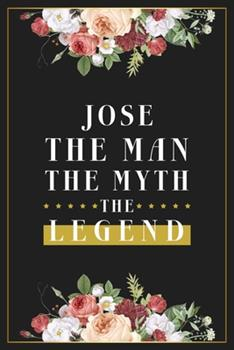 Paperback Jose the Man the Myth the Legend : Lined Notebook / Journal Gift, 120 Pages, 6x9, Matte Finish, Soft Cover Book