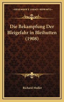 Hardcover Die Bekampfung Der Bleigefahr in Bleihutten (1908) Book