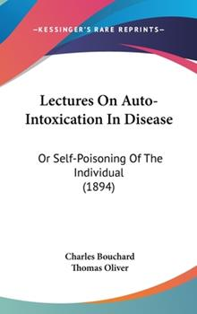 Hardcover Lectures on Auto-Intoxication in Disease : Or Self-Poisoning of the Individual (1894) Book