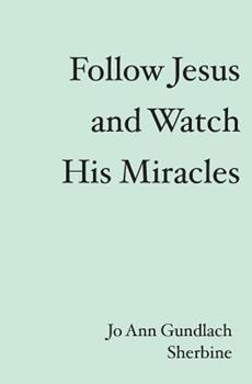 Paperback Follow Jesus and Watch His Miracles Book