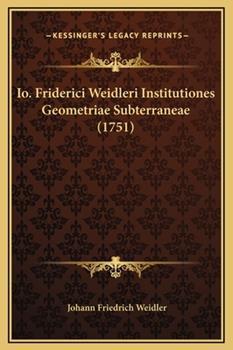 Hardcover Io Friderici Weidleri Institutiones Geometriae Subterraneae Book