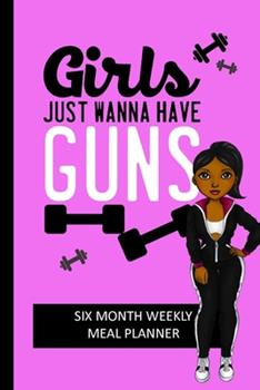 Paperback Girls Just Wanna Have Guns: Weekly Meal Planning and Shopping List Tracker for Women Book