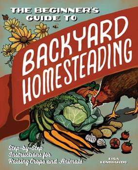 Paperback The Beginner's Guide to Backyard Homesteading : Step-By-Step Instructions for Raising Crops and Animals Book