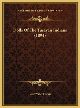 Hardcover Dolls Of The Tusayan Indians (1894) Book