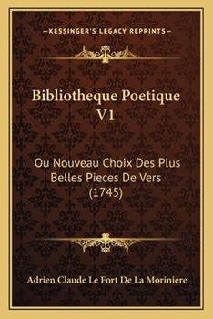 Paperback Bibliotheque Poetique V1 : Ou Nouveau Choix des Plus Belles Pieces de Vers (1745) Book